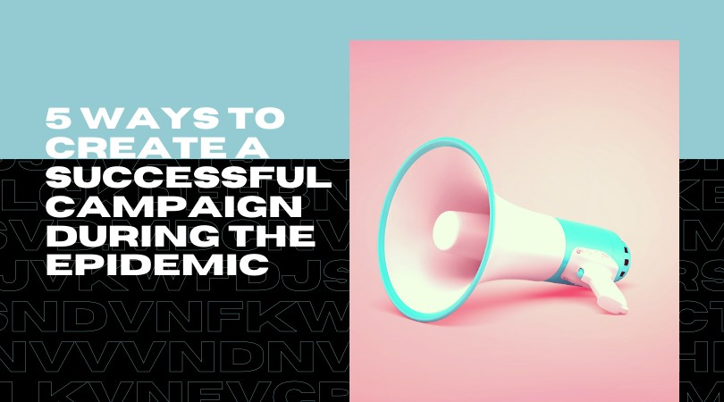 how to create a successful campaign during the pandemic