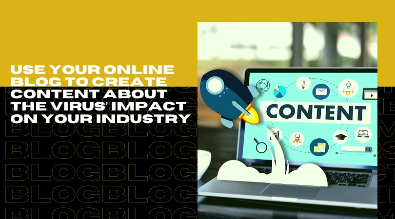 use your online blog content to create content about the virus' impact on your industry